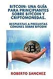 BITCOIN: UNA GUÍA PARA PRINCIPIANTES SOBRE BITCOIN Y CRIPTOMONEDAS: Respuestas a preguntas comunes sobre Bitcoin