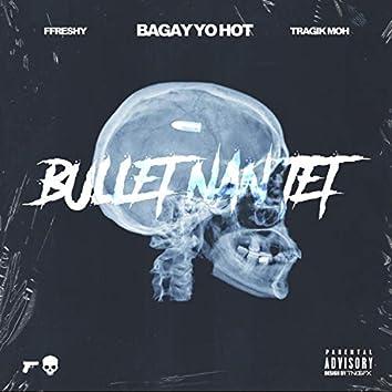 Bullet Nan Tet (feat. Ffreshy & Tragik Moh)