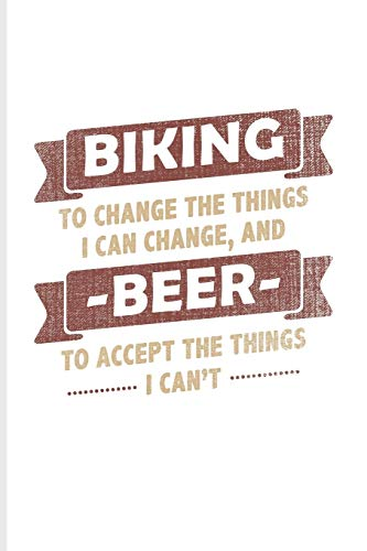 Biking to Change The Things I Can...: Biking And Cycling Journal For Cyclists, Fitness, Mountain Bike Trails, Street Race, Downhill, Wheelies & Beer Drinking Fans - 6x9 - 100 Blank Lined Pages