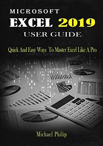 MICROSOFT EXCEL 2019 USER GUIDE: Quick And Easy Ways to Master Excel like a Pro (English Edition)