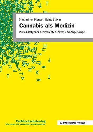 Cannabis als Medizin: Praxis-Ratgeber für Patienten, Ärzte und Angehörige