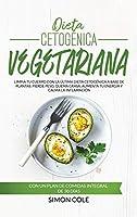 Dieta Cetogénica Vegetariana: Limpia tu Cuerpo con la última Dieta Cetogénica a Base de Plantas. Pierde Peso, Quema Grasa, Aumenta tu Energía, Calma la Inflamación con un Plan de Comidas Integral de 30 Días