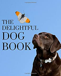 The Delightful Dog Book: A colorful book for seniors with alzheimers or dementia. With many different breeds of dog animals in a big, large print for elderly people or patients to help them feel calm