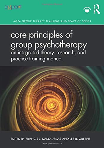 Compare Textbook Prices for Core Principles of Group Psychotherapy: An Integrated Theory, Research, and Practice Training Manual AGPA Group Therapy Training and Practice 1 Edition ISBN 9780367203092 by Kaklauskas, Francis J.,Greene, Les R.