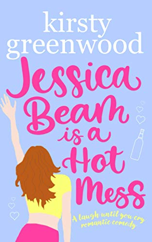 Jessica Beam is a Hot Mess: The funniest romcom you'll read this year!
