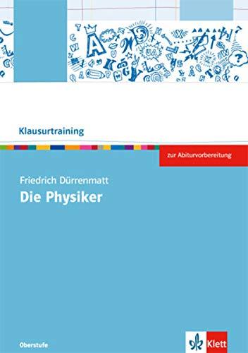Friedrich Dürrenmatt: Die Physiker: Arbeitsheft Klasse 10-13: Abiturklausuren üben, Interpretationen wiederholen, Fachbegriffe nachschlagen (Klausurtraining Deutsch)