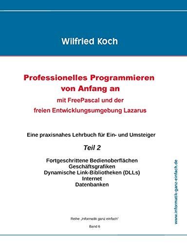 Professionelles Programmieren von Anfang an: Mit Free Pascal und der freien Entwicklungsumgebung Lazarus: Teil 2 (informatik-ganz-einfach)