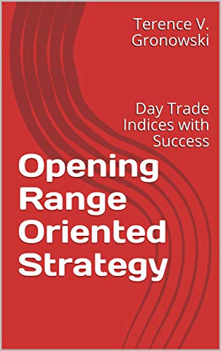 Opening Range Oriented Strategy: Day Trade Indices with Success (Day Trading Indices Book 1) (English Edition)