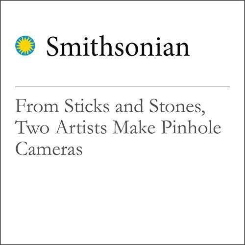 From Sticks and Stones, Two Artists Make Pinhole Cameras cover art