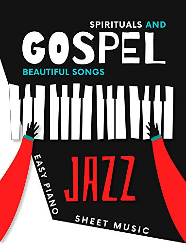 Spirituals and Gospel Songs: Easy JAZZ Piano Sheet Music Book I Standard Negro Spiritual Pieces I Popular Christian Hymn I Oh Happy Day I Amazing Grace ... to Play I Video Tutorial (English Edition)