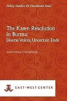 The Karen Revolution in Burma: Diverse Voices, Uncertain Ends (Policy Studies)