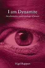 I Am Dynamite: An Alternative Anthropology of Power