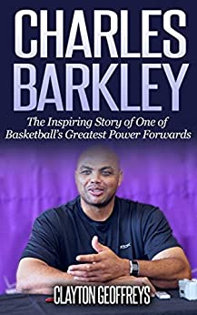 Charles Barkley: The Inspiring Story of One of Basketball's Greatest Power Forwards (Basketball Biography Books Book 82) by [Clayton Geoffreys]