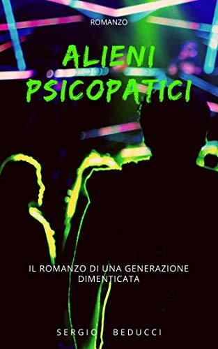 Alieni psicopatici: il romanzo di una generazione dimenticata