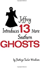 Jeffrey Introduces Thirteen More Southern Ghosts: Commemorative Edition