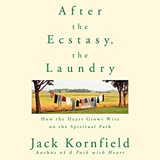After the Ecstasy, the Laundry     How the Heart Grows Wise on the Spiritual Path              By:                                                                                                                                 Jack Kornfield                               Narrated by:                                                                                                                                 Jack Kornfield                      Length: 9 hrs and 52 mins     67 ratings     Overall 4.7