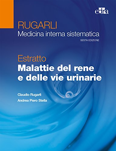Rugarli. Medicina interna sistematica. Estratto: Malattie del rene e delle vie urinarie