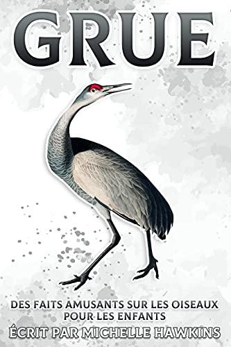 Grue: Des faits amusants sur les oiseaux pour les enfants #22 (French Edition)