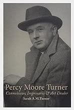 Percy Moore Turner: Connoisseur, Impresario, and Art Dealer