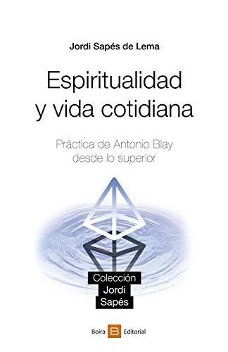 Espiritualidad y vida cotidiana: Práctica de Antonio Blay desde lo superior