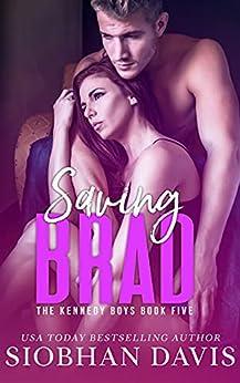 Saving Brad: An Enemies to Lovers Stand-alone Romance (The Kennedy Boys Book 5) by [Siobhan Davis, Robin Harper, Kelly Hartigan (XterraWeb), Sara Eirew]