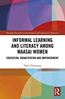 Informal Learning and Literacy among Maasai Women: Education, Emancipation and Empowerment (Routledge Research in International and Comparative Education)