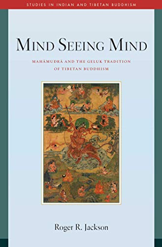 Mind Seeing Mind: Mahamudra and the Geluk Tradition of Tibetan Buddhism (Studies in Indian and Tibetan Buddhism)