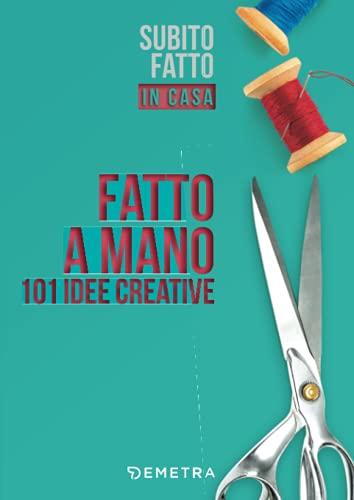 Fatto a mano: 101 idee creative