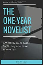 The One-Year Novelist: A Week-By-Week Guide To Writing Your Novel In One Year (Writing As A Second Career)