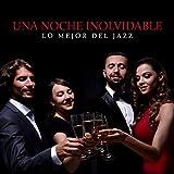 Una Noche Inolvidable – Lo Mejor del Jazz para Fiestas Familiares, Eventos Corporativos, Cena con Amigos