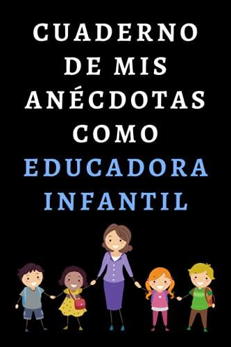 Cuaderno De Mis Anécdotas Como Educadora Infantil: Ideal Para Educadoras Infantiles - 120 Páginas