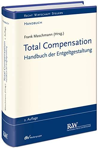 Total Compensation: Handbuch der Entgeltgestaltung (Recht Wirtschaft Steuern - Handbuch)