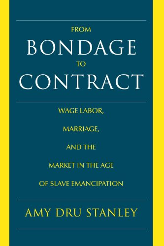 From Bondage to Contract: Wage Labor, Marriage, and the Market in the Age of Slave Emancipation