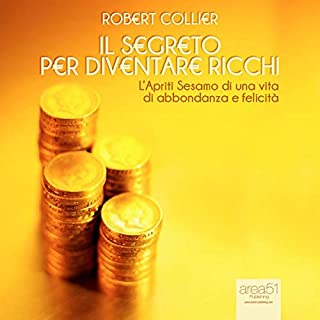 Il segreto per diventare ricchi                   Di:                                                                                                                                 Robert Collier                               Letto da:                                                                                                                                 Valeria Ianniello                      Durata:  3 ore e 13 min     13 recensioni     Totali 3,6