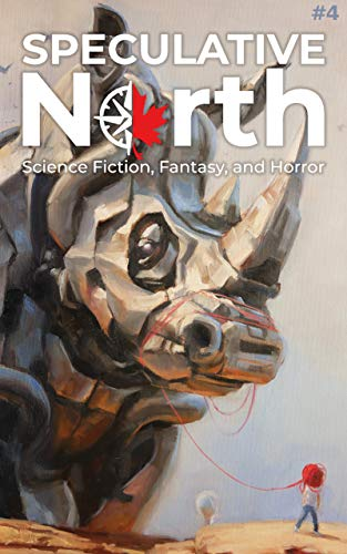 Speculative North Magazine Issue 4: Science Fiction, Fantasy, and Horror (Speculative...