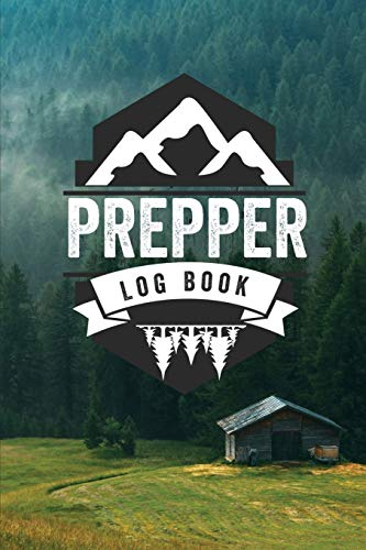 Prepper Log Book: Survival and Prep Notebook For Food Inventory, Gear And Supplies, Off-Grid Living, Survivalist Checklist And Preparation Journal