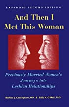 And Then I Met This Woman: Previously Married Women's Journeys into Lesbian Relationships