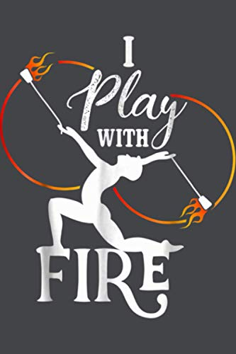 I Play With Fire Poi Fire Spinning: Notebook Planner -6x9 inch Daily Planner Journal, To Do List Notebook, Daily Organizer, 114 Pages