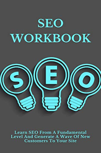SEO Workbook: Learn SEO From A Fundamental Level And Generate A Wave Of New Customers To Your Site: Seo For Beginners An Introduction To Seo Basics (English Edition)