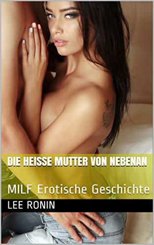 Die heiße Mutter von nebenan : MILF Erotische Geschichte