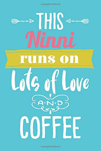 This Ninni Runs On Lots of Love and Coffee: 6x9 Lined Personalized Writing Notebook Journal, 120 Pages – Teal Blue with Pink Family Name and Funny, Inspirational Quote