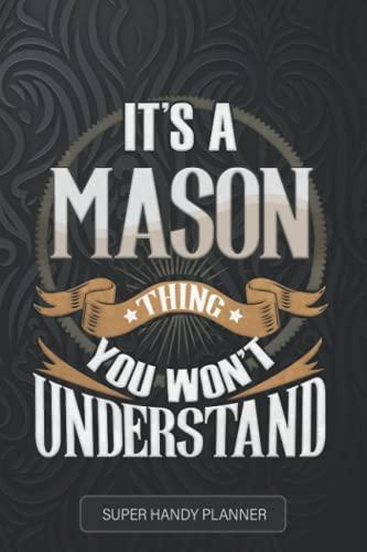 Mason: It's A Mason Thing You Wouldn't Understand - Mason Name Custom Gift Planner Calendar Notebook Journal