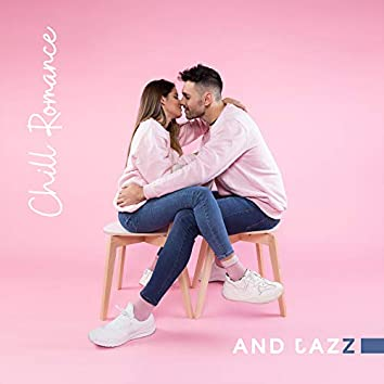 Chill Romance and Jazz: 15 Sensual Melodies, Pure Zen, Romantic Jazz at Night, Smooth Music for Lovers, Sexy Vibes, Jazz Chill Tunes, Erotic Sounds