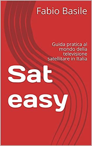 Sat easy: Guida pratica al mondo della televisione satellitare in Italia (Italian Edition)