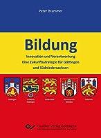 Bildung: Innovation und Verantwortung. Eine Zukunftsstrategie fuer Goettingen und Suedniedersachsen