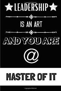 Leadership Is an Art, And You Are a Master Of It: Journal, Diary & Notebook Original Gift Idea For Boss With 100 Lined Pages.