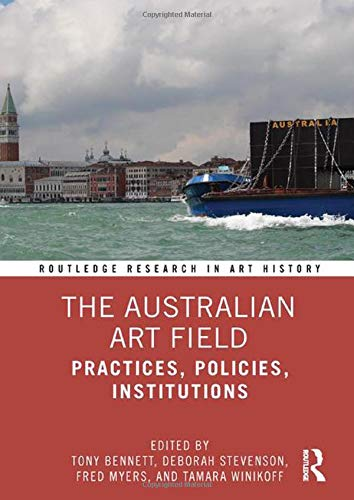 Compare Textbook Prices for The Australian Art Field: Practices, Policies, Institutions Routledge Research in Art History 1 Edition ISBN 9780367184414 by Bennett, Tony,Stevenson, Deborah,Myers, Fred,Winikoff, Tamara