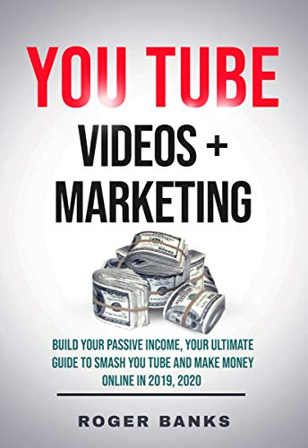 YouTube Videos + Marketing: Build Your Passive Income, Your Ultimate Guide to Smash You Tube and Make Money Online in 2019, 2020 (English Edition)