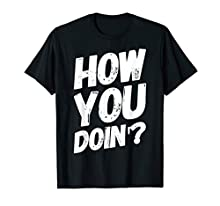How You Doin' ? Ask your Friends with Funny Italian Saying on Great Gift tee. Make laugh your Family, Women Friends, favorite Men, School Friends or your Funs. Cool Christmas and Birthday Gift Idea on 2020 New Year! Get Ready For celebrity! Wear How ...