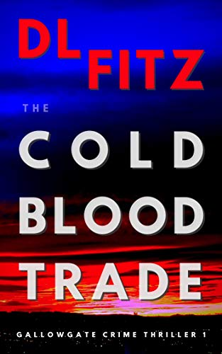 The Cold Blood Trade: Gallowgate Crime Thrillers 1 (English Edition)